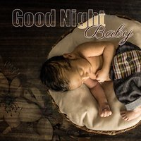 Good Night Baby: Soothing Lullabies, Songs for Kids Sleep, Music for Trouble Sleeping, Nature Sounds for Baby Relaxation — Sleeping Baby Music