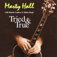 Tried and True — Butch Coulter, Marty Hall, Tobias Kopf