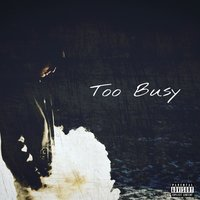 Too Busy — AL B, D.Higgs, Young Gg