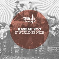It Would Be Nice — Kasbah Zoo