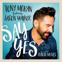Say Yes — Tony Moran, Jason Walker