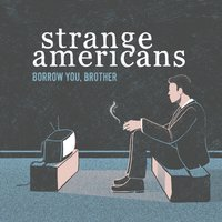 Borrow You, Brother — Strange Americans