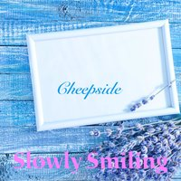 Cheepside — Slowly Smiling
