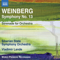 Weinberg: Symphony No. 13 & Serenade — Siberian State Symphony Orchestra, Vladimir Lande