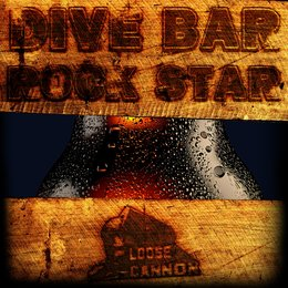 Dive Bar Rock Star — Loose Cannon