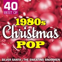 40 Best of 1980s Christmas Pop — Silver Santa, The Sweating Snowmen, Silver Santa & The Sweating Snowmen