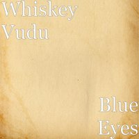 Blue Eyes — Whiskey Vudu