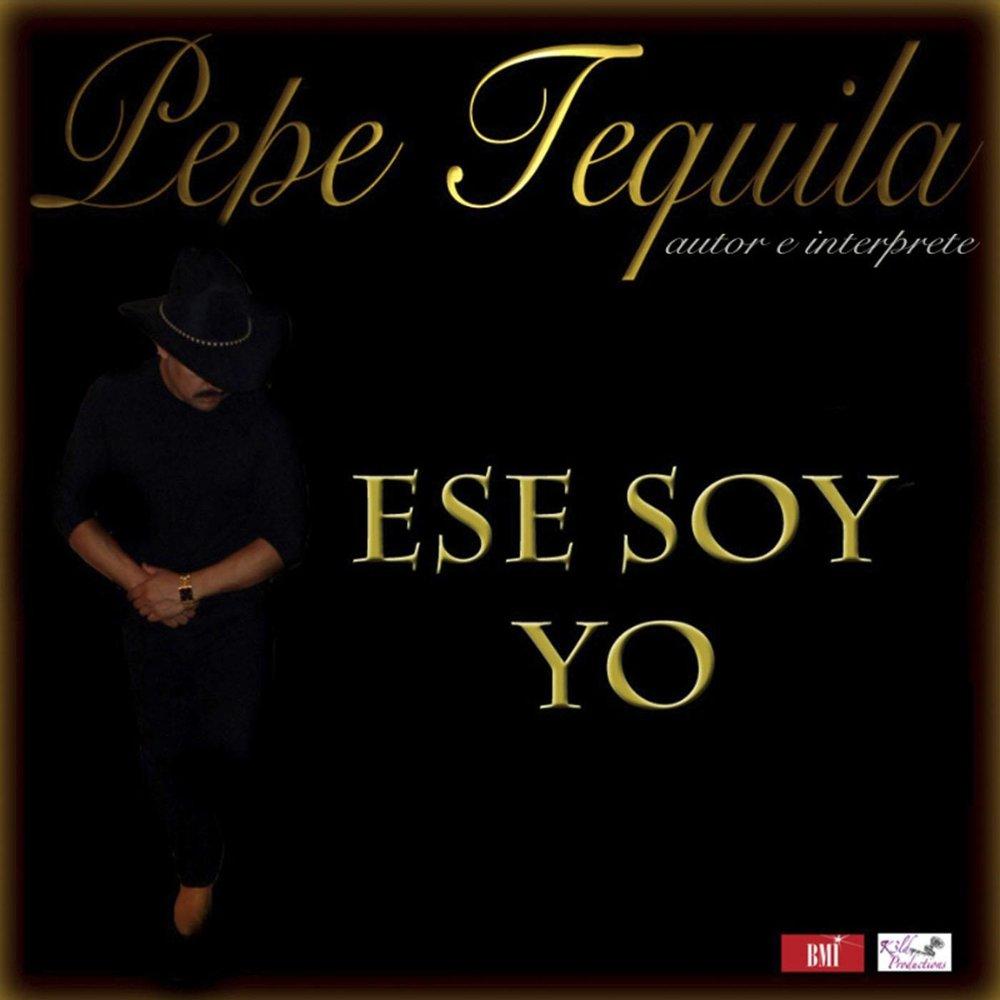 Ese Soy Yo — Pepe Tequila. Слушать онлайн на Яндекс.Музыке