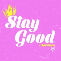 Stay Good — Adriiana