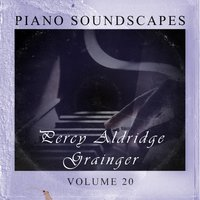 Piano SoundScapes,Vol.20 — Percy Aldridge Grainger
