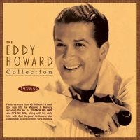 The Eddy Howard Collection 1939-55 — Eddy Howard