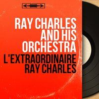 L'extraordinaire Ray Charles — Ray Charles And His Orchestra