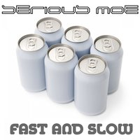 Fast and Slow — Serious Moe