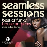 Seamless Sessions - Best of Funky House Anthems — Ben Sowton