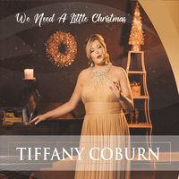 We Need a Little Christmas — Tiffany Coburn