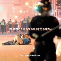 A Place For Us To Dream — Placebo