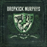 Going out in Style — Dropkick Murphys