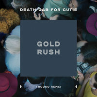 Gold Rush — Death Cab for Cutie, Trooko