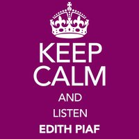 Keep Calm and Listen Edith Piaf (Vol. 01) — Edith Piaf