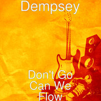 Don't Go Can We Flow — Dempsey, Sleep