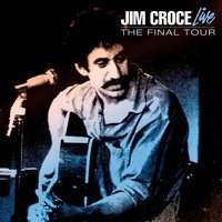 Live - The Final Tour — Jim Croce