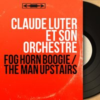 Fog Horn Boogie / The Man Upstairs — Claude Luter et Son Orchestre