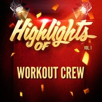 Highlights of Workout Crew, Vol. 1 — Workout Crew