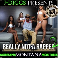 J-Diggs Presents: Really Not a Rapper 2 — Montana Montana Montana