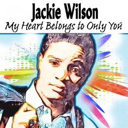 My Heart Belongs to Only You — Jackie Wilson