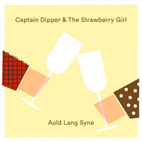 Auld Lang Syne — Captain Dipper & The Strawberry Girl