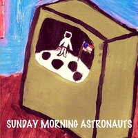 Sunday Morning Astronauts — Sunday Morning Astronauts