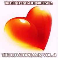 The Love Dreams, Vol. 4 — The Lounge Unlimited Orchestra