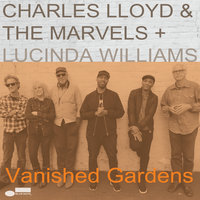 Vanished Gardens — Lucinda Williams, Charles Lloyd & The Marvels