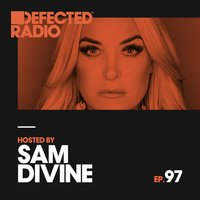Defected Radio Episode 097 (hosted by Sam Divine) — Defected Radio