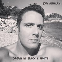 Dream in Black & White — Jon Alkalay