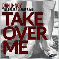 Take over Me — Tina Decara, Dan D-Noy, Lewis Rayn