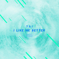 I Like Me Better — TAI