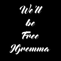 We'll Be Free — JGromma