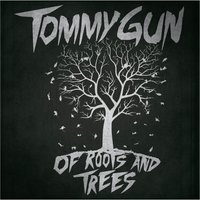 Of Roots and Trees — Tommy Gun