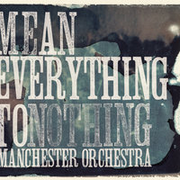 Mean Everything To Nothing — Manchester Orchestra