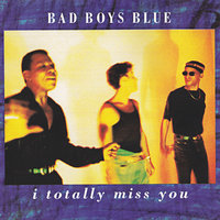 I Totally Miss You — Bad Boys Blue