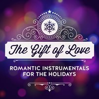 The Gift of Love - Romantic Instrumentals for the Holidays — сборник
