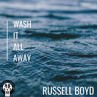 Wash It All Away — Russell Boyd