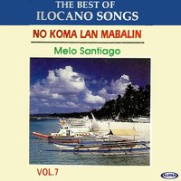 The Best of Ilocano Songs, Vol. 7 - No Koma Lan Mabalin — Melo Santiago