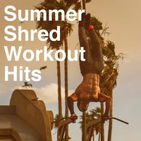 Summer Shred Workout Hits — Workout Remix Factory, CardioMixes Fitness, Running Music Workout