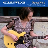 Boots No. 1: The Official Revival Bootleg — Gillian Welch