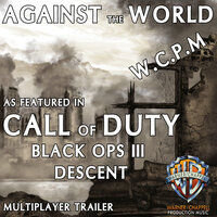 "Against the World (As Featured in ""Call of Duty: Black Ops III - Descent"" Multiplayer Trailer) - Single — W.C.P.M."