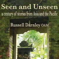 Seen and Unseen: A Century of Stories from Asia and the Pacific — Russell Darnley