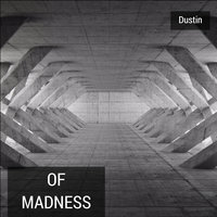 Of Madness — Dustin