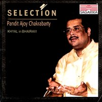 Selection - Khayal in Bhairavi — Pandit Ajoy Chakrabarty